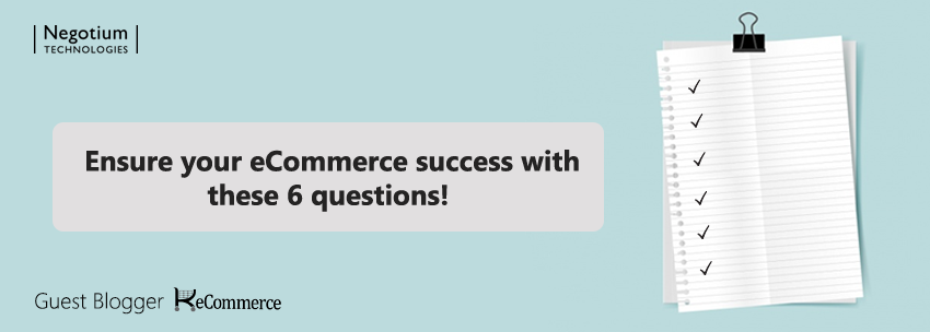 Ensure your eCommerce success with these 6 questions!