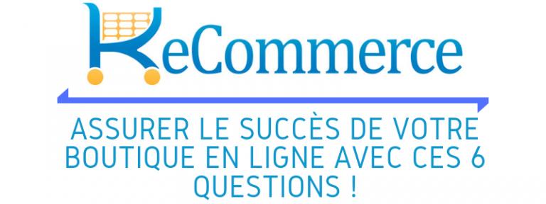 Assurer le succès de votre boutique en ligne avec ces 6 questions !