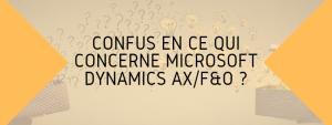 Confus en ce qui concerne Microsoft Dynamics F&O/AX ?