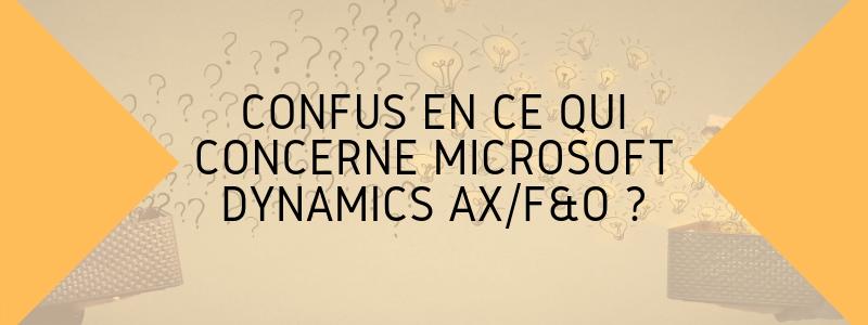 confus en ce qui concerne microsoft dynamics AX/F&O ?