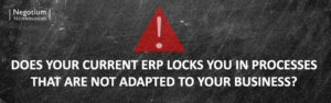 Does your current ERP lock you in processes that are not adapted to your business?